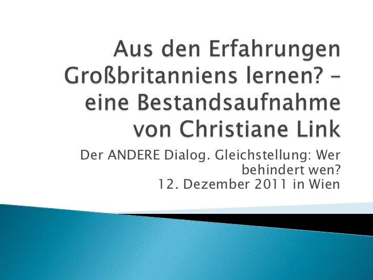 Der ANDERE Dialog. Gleichstellung: Wer                       behindert wen?          12. Dezember 2011 in Wien