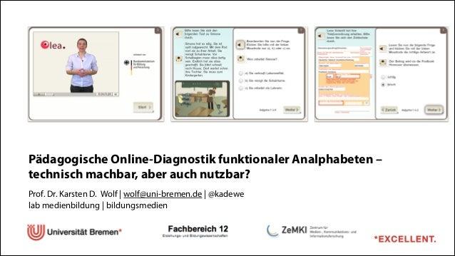 Pädagogische Online-Diagnostik funktionaler Analphabeten – technisch machbar, aber auch nutzbar? ! Prof. Dr. Karsten D. Wo...