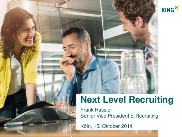 Next Level Recruiting  Frank Hassler  Senior Vice President E-Recruiting  Köln, 15. Oktober 2014