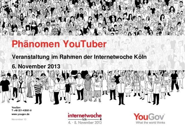 Phänomen YouTuber Veranstaltung im Rahmen der Internetwoche Köln 6. November 2013  YouGov T +49 221-42061-0 www.yougov.de ...