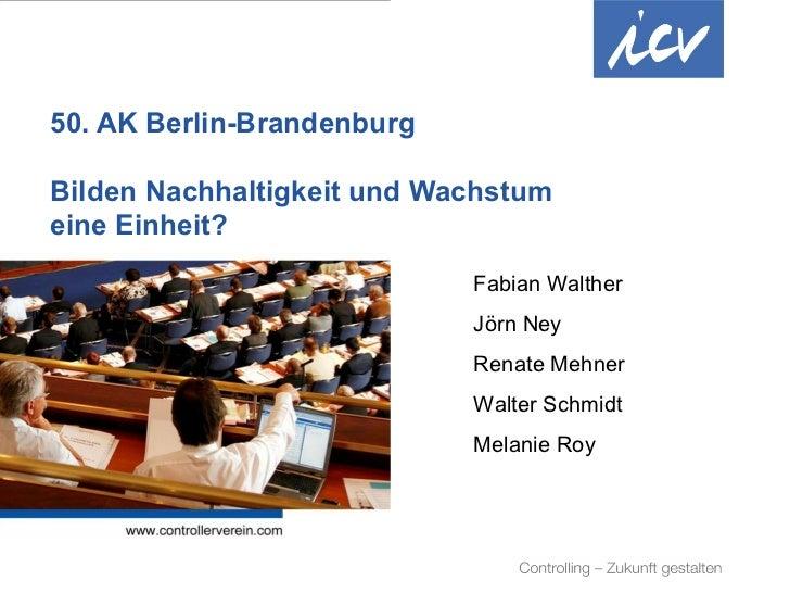 50. AK Berlin-Brandenburg Bilden Nachhaltigkeit und Wachstum eine Einheit?                                                ...