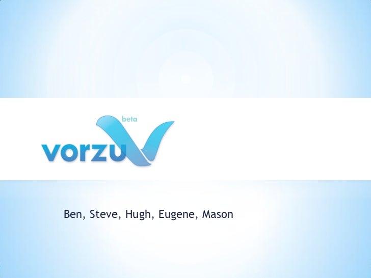 *    Ben, Steve, Hugh, Eugene, Mason