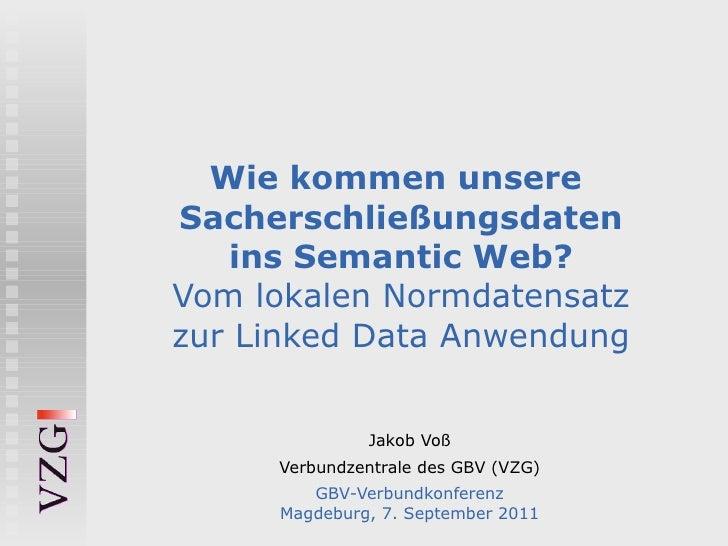 Wie kommen unsereSacherschließungsdaten   ins Semantic Web?Vom lokalen Normdatensatzzur Linked Data Anwendung             ...