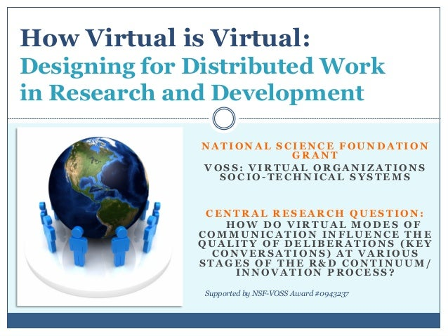 How Virtual is Virtual:Designing for Distributed Workin Research and Development              NATIONAL SCIENCE FOUNDATION ...