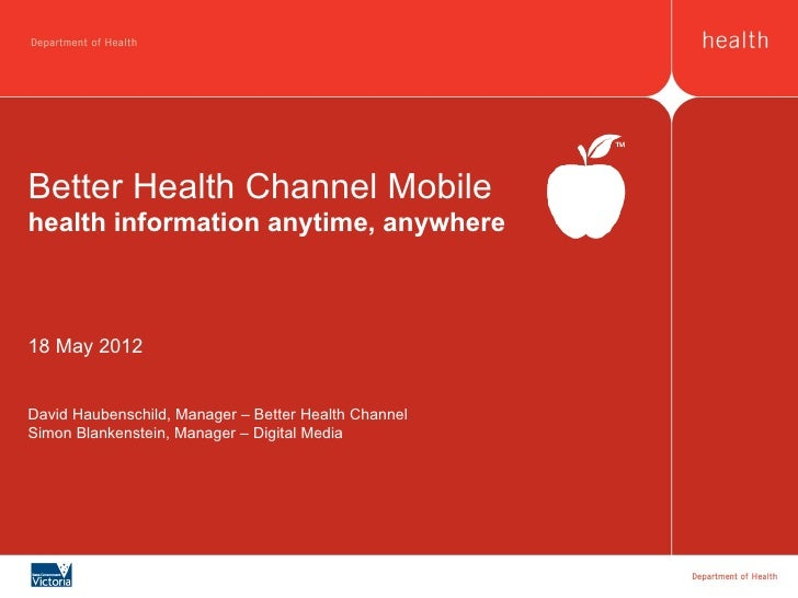 Better Health Channel Mobilehealth information anytime, anywhere18 May 2012David Haubenschild, Manager – Better Health Cha...