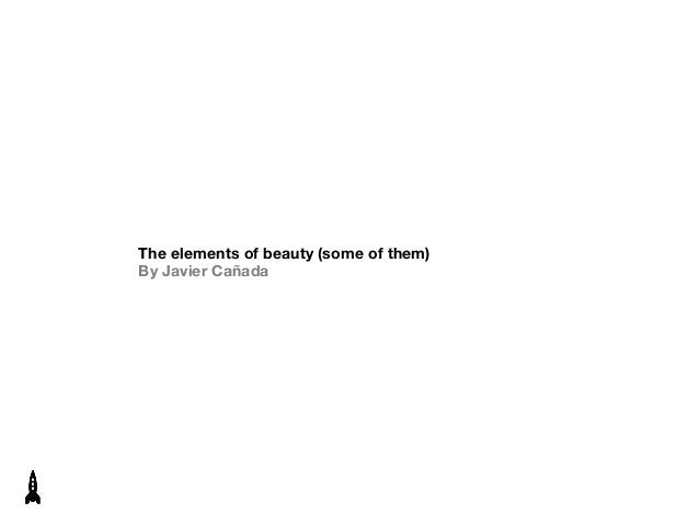 The Elements of Beauty (some of them) bu Javier Cañada