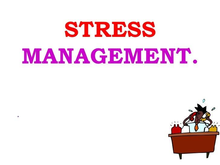 STRESS    MANAGEMENT..