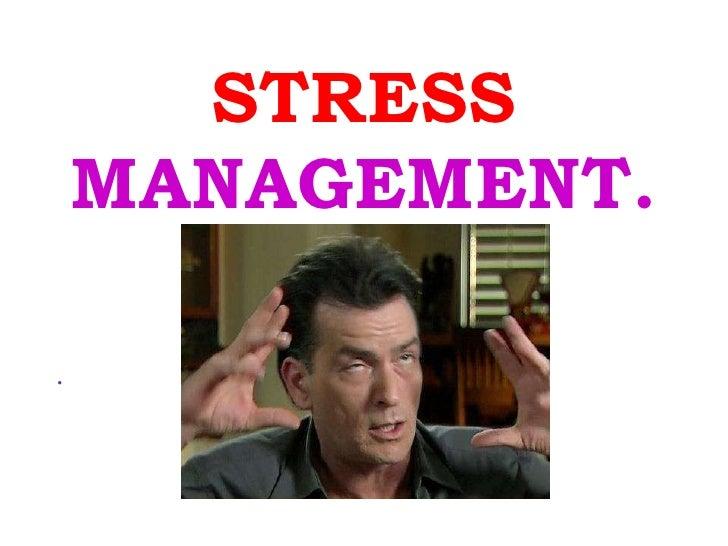 STRESS  MANAGEMENT. <ul><li>. </li></ul>