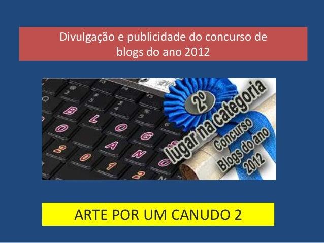 Divulgação e publicidade do concurso de           blogs do ano 2012  ARTE POR UM CANUDO 2