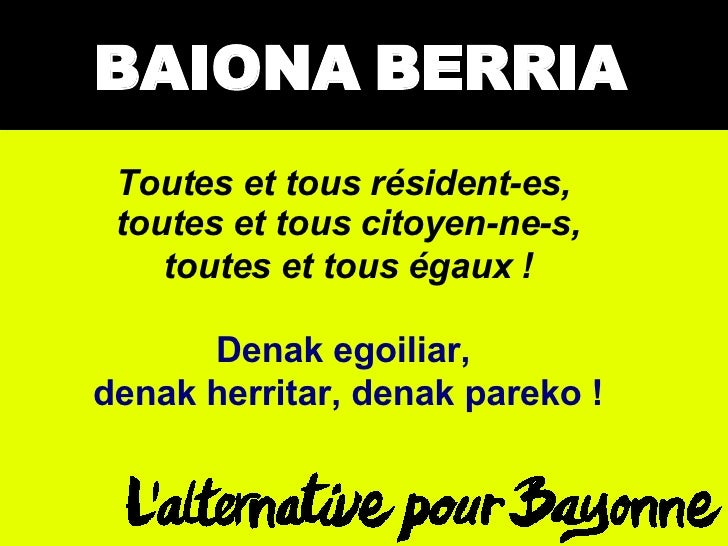 BAIONA BERRIA Toutes et tous résident-es,  toutes et tous citoyen-ne-s, toutes et tous égaux ! Denak egoiliar,  denak herr...