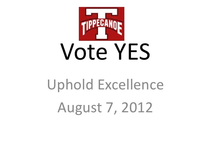 Vote YESUphold Excellence August 7, 2012