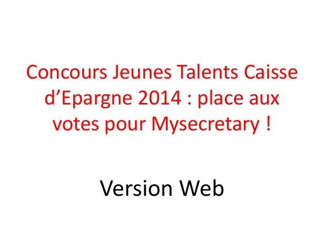 Concours Jeunes Talents Caisse d'Epargne 2014 : place aux votes pour Mysecretary !  Version Web