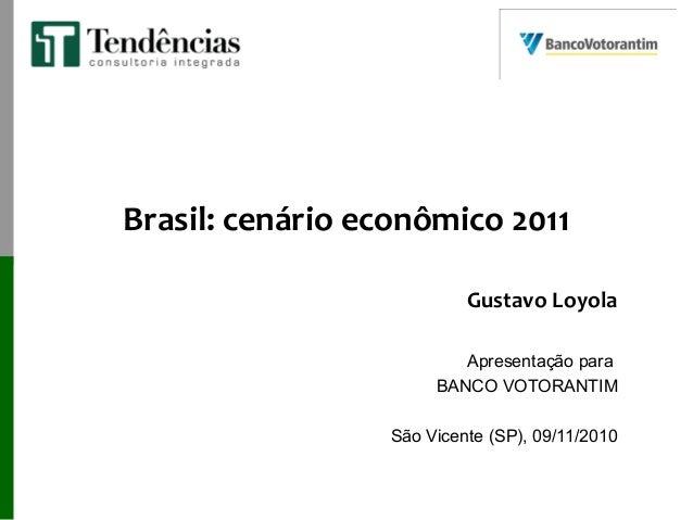 Brasil: cenário econômico 2011 Gustavo Loyola Apresentação para BANCO VOTORANTIM São Vicente (SP), 09/11/2010