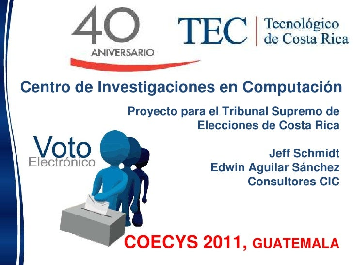 Centro de Investigaciones en Computación<br />Proyecto para el Tribunal Supremo de Elecciones de Costa Rica<br />Jeff Schm...