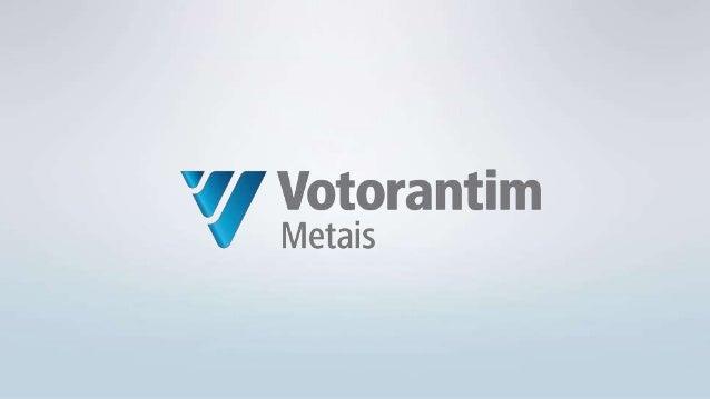 Votorantim Metais Mineração e Metalurgia | Multinacional Brasileira  Mais de 10 mil empregados  Foco em Níquel, Zinco, A...
