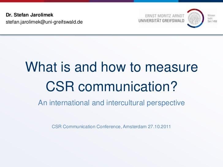 Dr. Stefan Jarolimekstefan.jarolimek@uni-greifswald.de        What is and how to measure          CSR communication?      ...