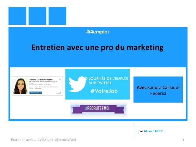 #i4emploi Entretien avec une pro du marketing Entretien avec … #VotreJob #RecrutezMoi 1 par Alban JARRY Avec Sandra Cailla...