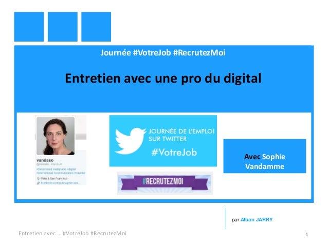 Journée #VotreJob #RecrutezMoi Entretien avec une pro du digital Entretien avec … #VotreJob #RecrutezMoi 1 par Alban JARRY...