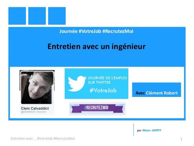Journée #VotreJob #RecrutezMoi Entretien avec un ingénieur Entretien avec … #VotreJob #RecrutezMoi 1 par Alban JARRY Avec ...
