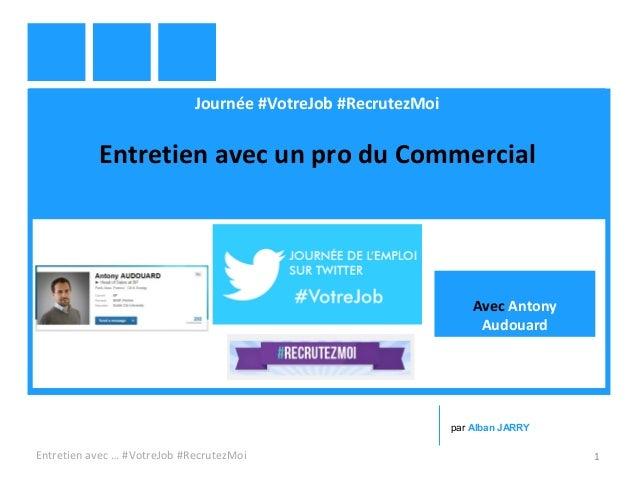 Journée #VotreJob #RecrutezMoi Entretien avec un pro du Commercial Entretien avec … #VotreJob #RecrutezMoi 1 par Alban JAR...