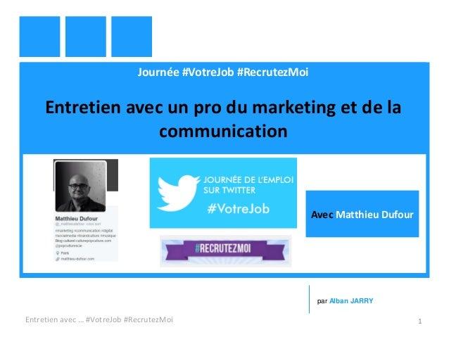 Journée #VotreJob #RecrutezMoi Entretien avec un pro du marketing et de la communication Entretien avec … #VotreJob #Recru...