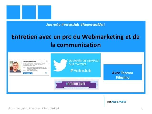 Journée #VotreJob #RecrutezMoi Entretien avec un pro du Webmarketing et de la communication Entretien avec … #VotreJob #Re...