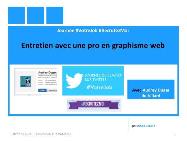 Journée #VotreJob #RecrutezMoi Entretien avec une pro en graphisme web Entretien avec … #VotreJob #RecrutezMoi 1 par Alban...