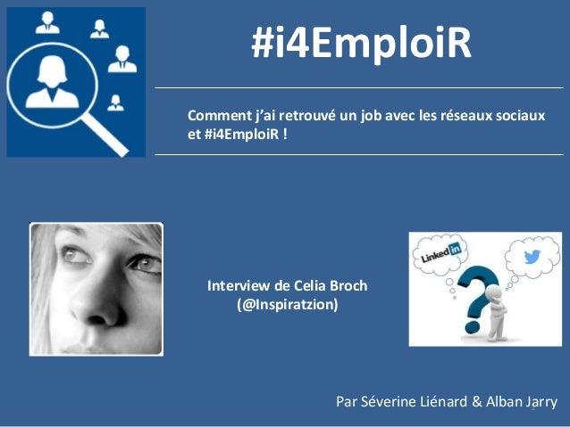 1 Comment j'ai retrouvé un job avec les réseaux sociaux et #i4EmploiR ! #i4EmploiR Interview de Celia Broch (@Inspiratzion...