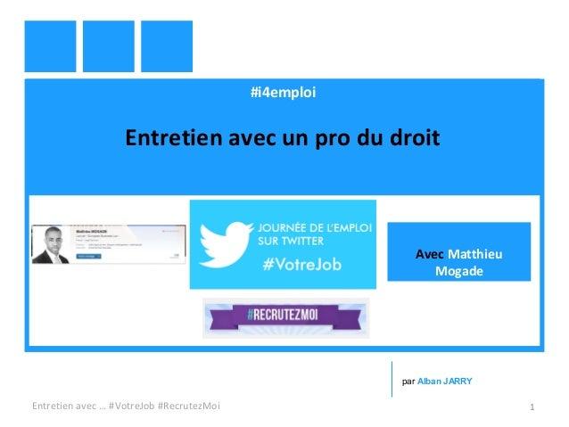 #i4emploi Entretien avec un pro du droit Entretien avec … #VotreJob #RecrutezMoi 1 par Alban JARRY Avec Matthieu Mogade