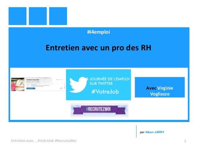 #i4emploi Entretien avec un pro des RH Entretien avec … #VotreJob #RecrutezMoi 1 par Alban JARRY Avec Virginie Vogliazzo