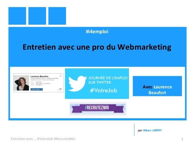 #i4emploi Entretien avec une pro du Webmarketing Entretien avec … #VotreJob #RecrutezMoi 1 par Alban JARRY Avec Laurence B...