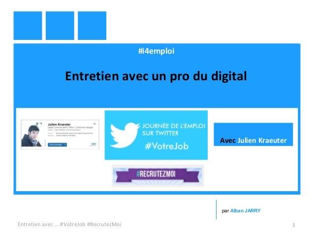 #i4emploi Entretien avec un pro du digital Entretien avec … #VotreJob #RecrutezMoi 1 par Alban JARRY Avec Julien Kraeuter