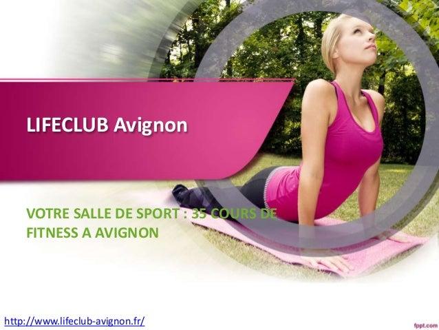 LIFECLUB Avignon VOTRE SALLE DE SPORT : 35 COURS DE FITNESS A AVIGNON http://www.lifeclub-avignon.fr/