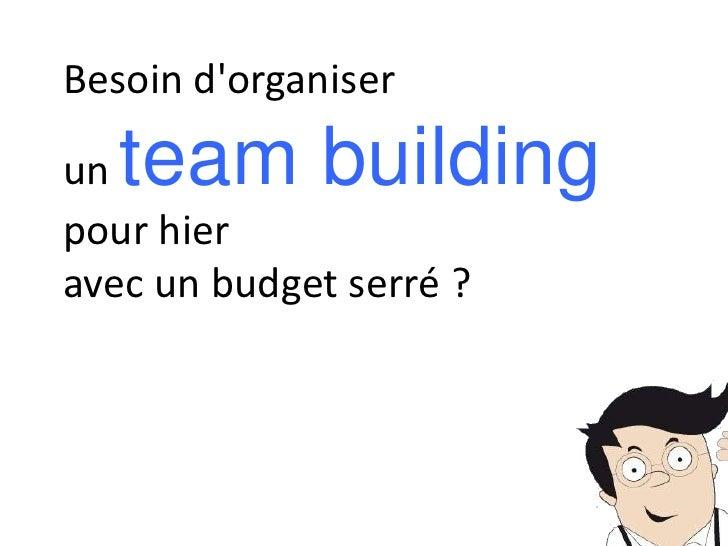 Besoin dorganiserun team buildingpour hieravec un budget serré ?