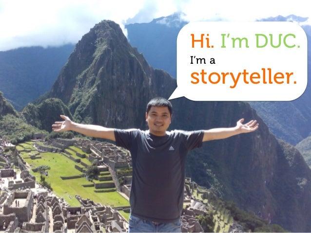 Hi. I'm DUC. I'm a storyteller.