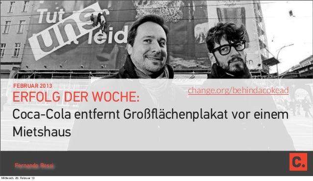 FEBRUAR 2013                                   change.org/behindacokead       ERFOLG DER WOCHE:       Coca-Cola entfernt G...