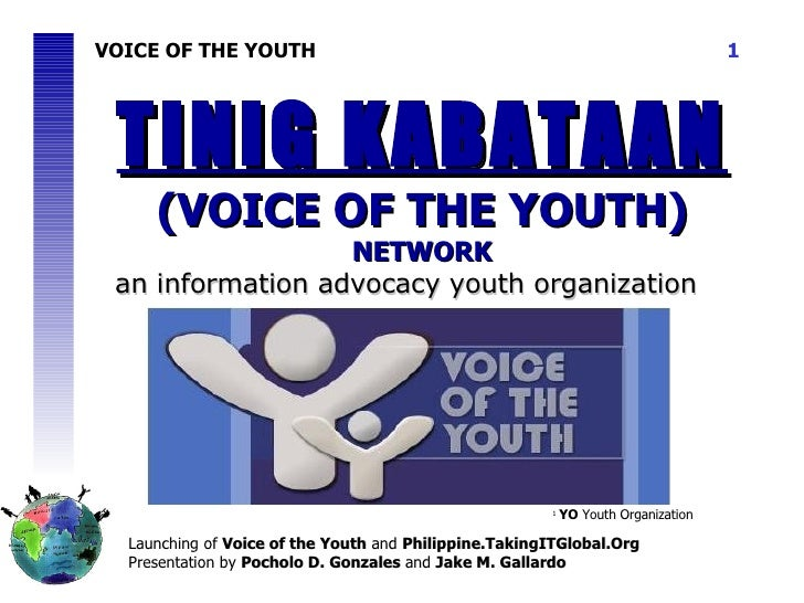 VOICE OF THE YOUTH Launching of  Voice of the Youth  and  Philippine.TakingITGlobal.Org Presentation by  Pocholo D. Gonzal...