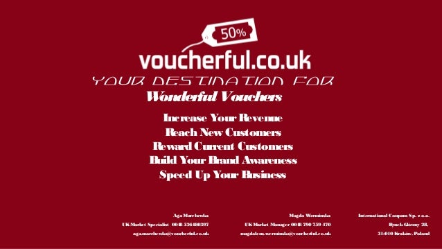 Your Destination For W onderful Vouchers Increase Your R evenue R each New Customers R eward Current Customers Build Your ...