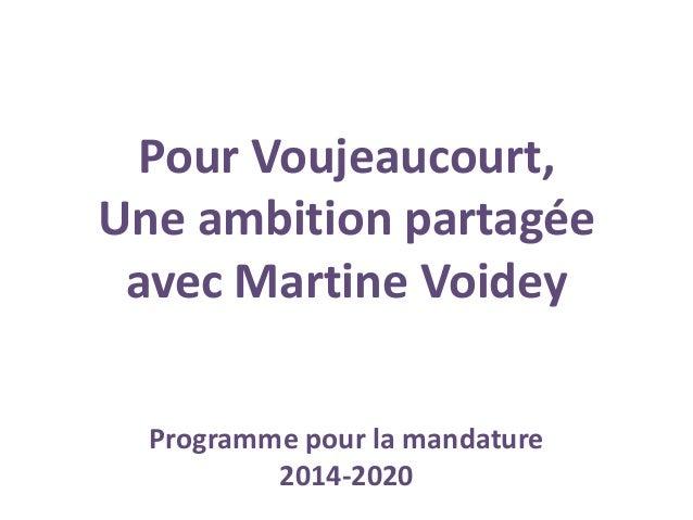 Pour Voujeaucourt, Une ambition partagée avec Martine Voidey Programme pour la mandature 2014-2020