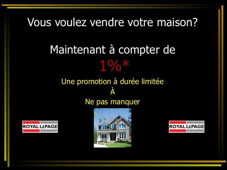 Vous voulez vendre votre maison? Maintenant à compter de   1%* Une promotion à durée limitée À Ne pas manquer