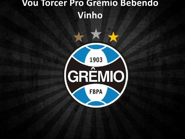 Vou Torcer Pro Grêmio Bebendo             Vinho