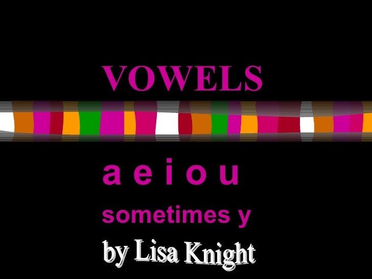 VOWELS a e i o u  sometimes y by Lisa Knight