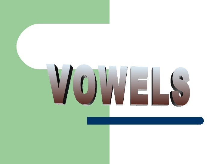A vowel is a speech sound thatis produced without anyobstruction air in the speechtract. There are twenty vowelsin English...