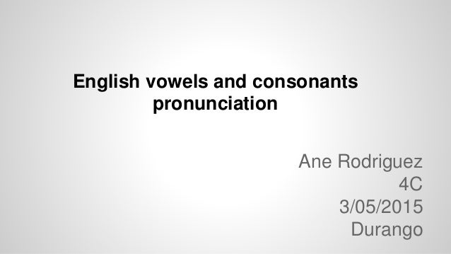 an essay on english vowels and consonants For consonants and vowels in language acquisition sonants and vowels constitutes the consonant-vowel english), about 50% in syllable-timed languages.