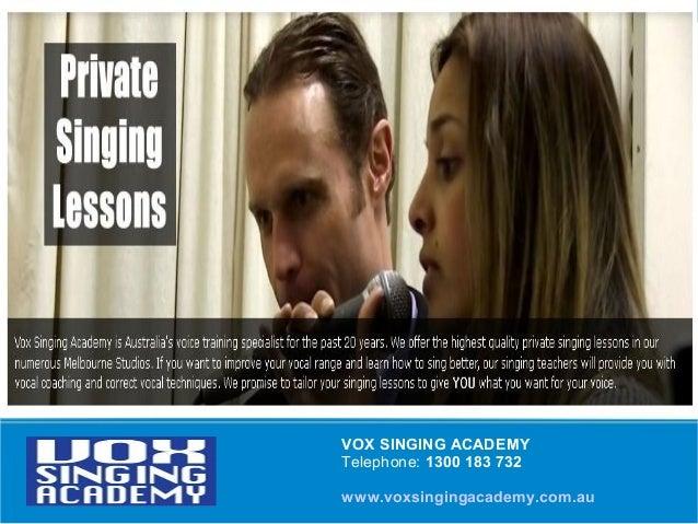 VOX SINGING ACADEMY Telephone: 1300 183 732 www.voxsingingacademy.com.au