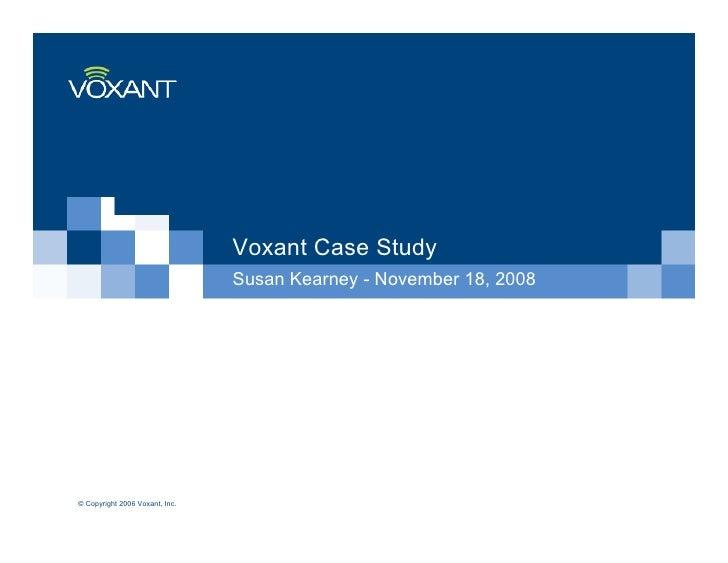 Voxant Case Study                                 Susan Kearney - November 18, 2008     © Copyright 2006 Voxant, Inc.