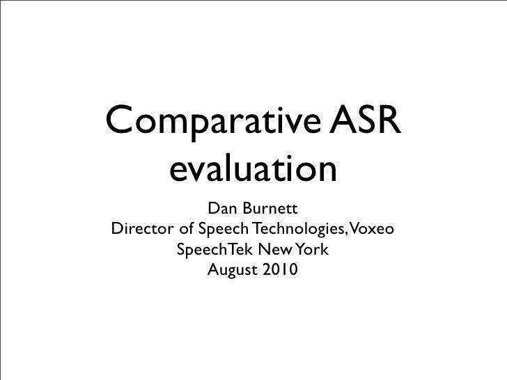 Comparative ASR   evaluation              Dan Burnett Director of Speech Technologies, Voxeo          SpeechTek New York  ...