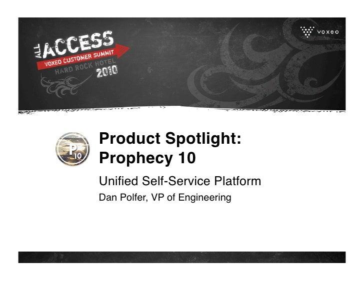 Product Spotlight: Prophecy 10 Unified Self-Service Platform Dan Polfer, VP of Engineering