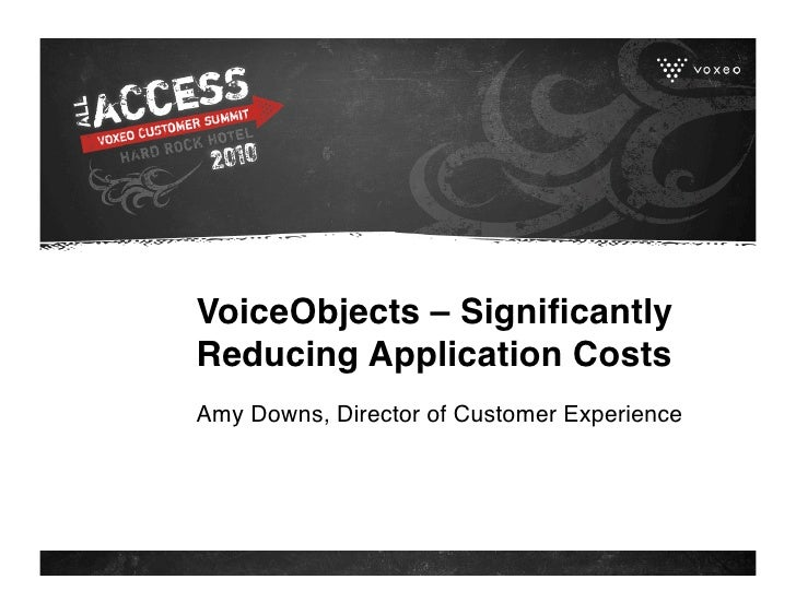 VoiceObjects – Significantly Reducing Application Costs Amy Downs, Director of Customer Experience