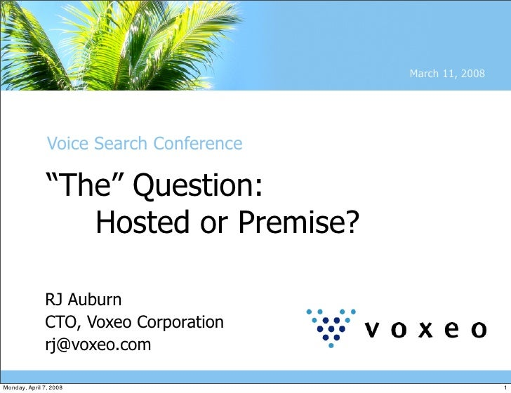 "March 11, 2008                    Voice Search Conference                 ""The"" Question:                   Hosted or Prem..."